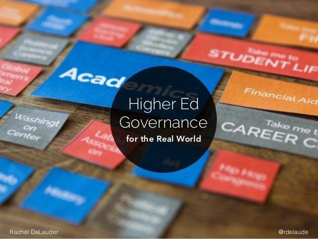 Higher Ed Governance for the Real World @rdelaudeRachel DeLauder