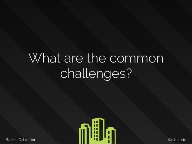 @rdelaudeRachel DeLauder What are the common challenges?