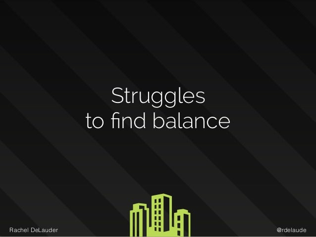 @rdelaudeRachel DeLauder Struggles  to find balance