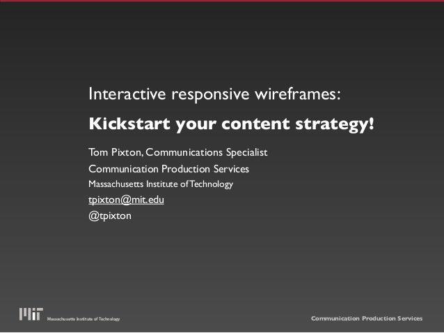 Interactive responsive wireframes: Kickstart your content strategy! Tom Pixton, Communications Specialist Communication Pr...