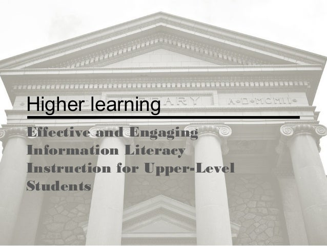 Higher learningEffective and EngagingInformation LiteracyInstruction for Upper-LevelStudents