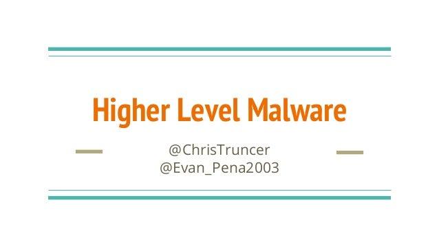 Higher Level Malware @ChrisTruncer @Evan_Pena2003