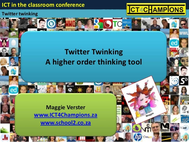 Twitter Twinking<br />A higher order thinking tool<br />Maggie Verster<br />www.ICT4Champions.za<br />www.school2.co.za<br />