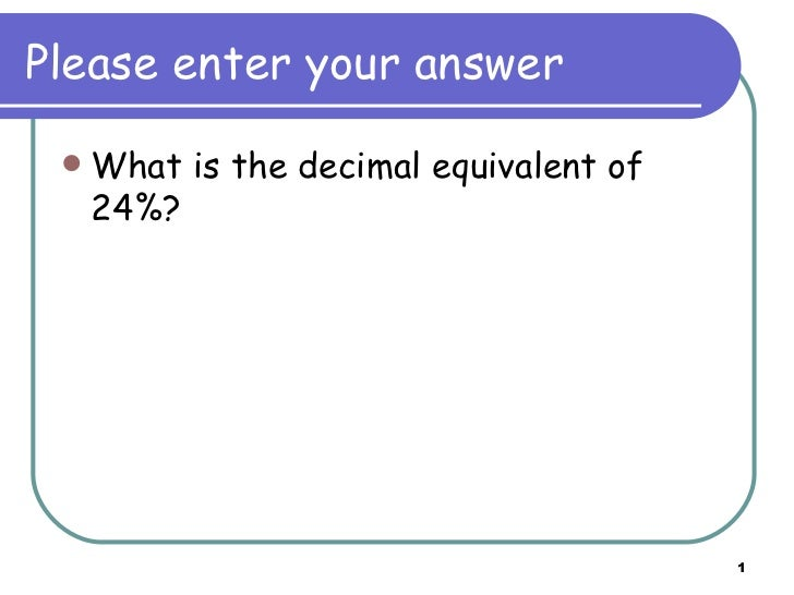 Please enter your answer <ul><li>What is the decimal equivalent of 24%? </li></ul>