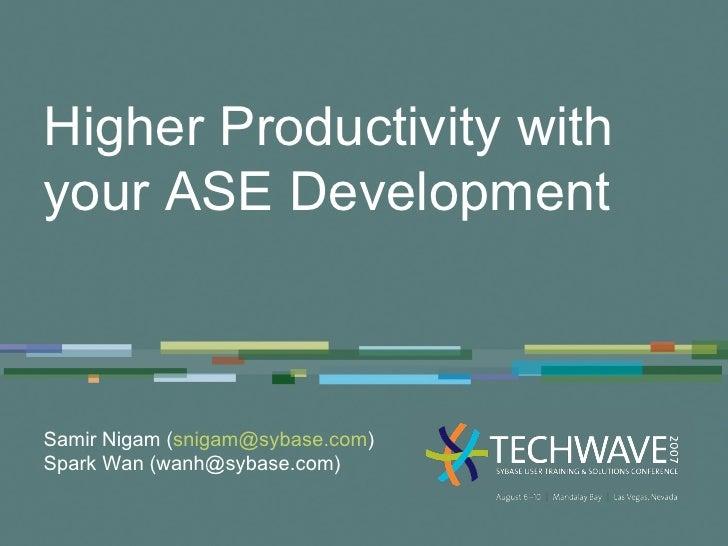 <ul><li>Higher Productivity with your ASE Development </li></ul>Samir Nigam ( [email_address] ) Spark Wan (wanh@sybase.com)