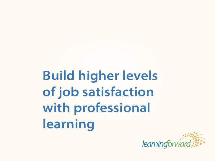 TitleBodyBuild higher levelsof job satisfactionwith professionallearningSource