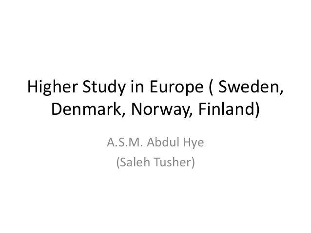 Higher Study in Europe ( Sweden, Denmark, Norway, Finland) A.S.M. Abdul Hye (Saleh Tusher)