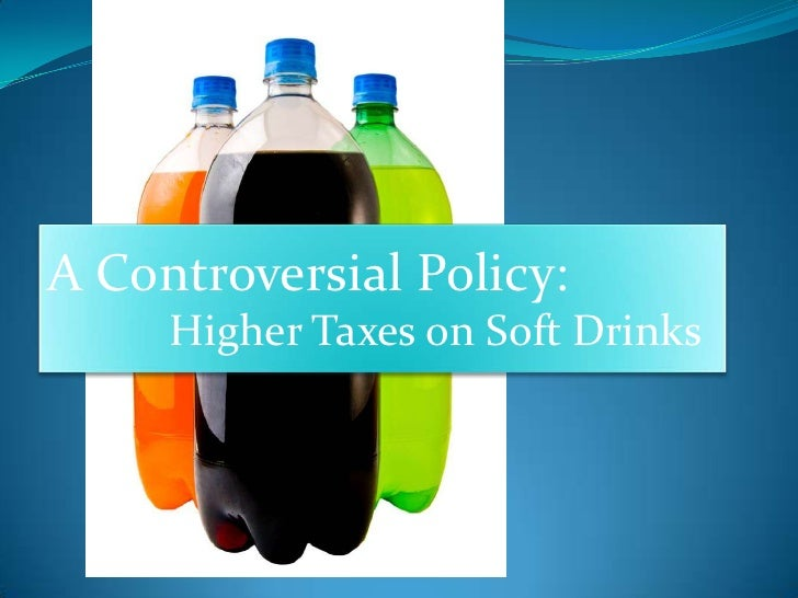 A Controversial Policy: <br />           Higher Taxes on Soft Drinks<br />