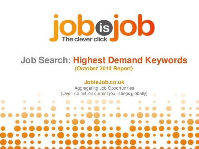 Job Search: Highest Demand Keywords  (October 2014 Report)  JobisJob.co.uk  Aggregating Job Opportunities  (Over 7.5 milli...