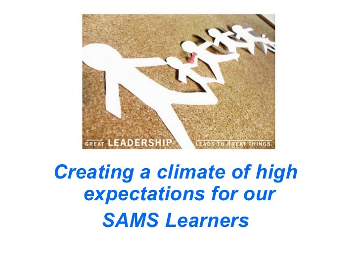 Creating a climate of high   expectations for our     SAMS Learners