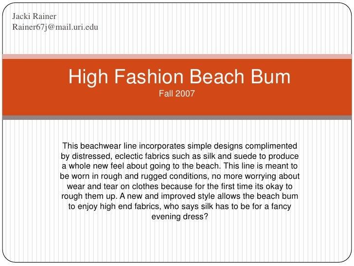 Jacki Rainer<br />Rainer67j@mail.uri.edu<br /> High Fashion Beach BumFall 2007<br />This beachwear line incorporates simpl...