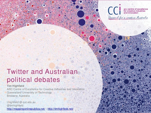 Twitter and Australian political debates Tim Highfield ARC Centre of Excellence for Creative Industries and Innovation Que...