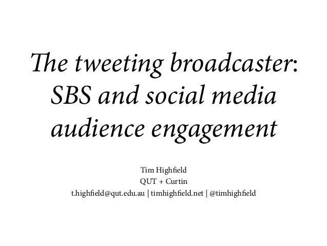 e tweeting broadcaster: SBS and social media audience engagement Tim Highfield QUT + Curtin t.highfield@qut.edu.au | timh...