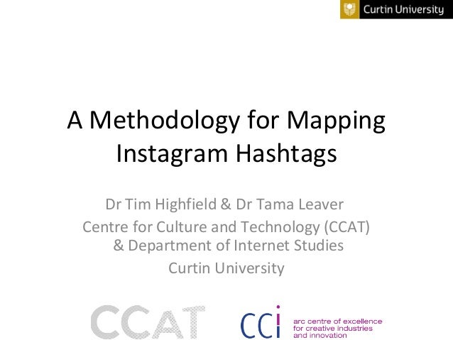 A Methodology for Mapping Instagram Hashtags Dr Tim Highfield & Dr Tama Leaver Centre for Culture and Technology (CCAT) & ...