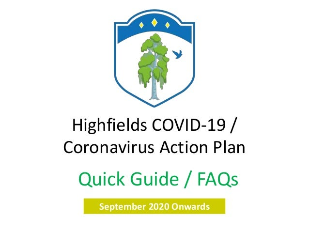 Highfields COVID-19 / Coronavirus Action Plan Quick Guide / FAQs September 2020 Onwards