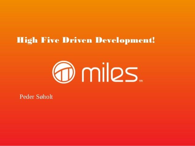 High Five Driven Development!  Peder Søholt
