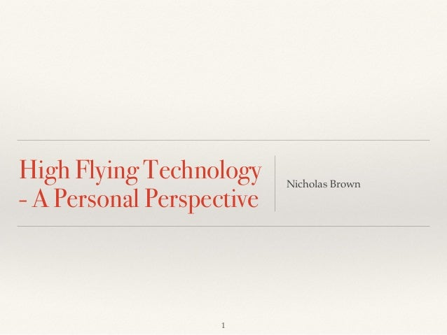High Flying Technology - A Personal Perspective Nicholas Brown 1