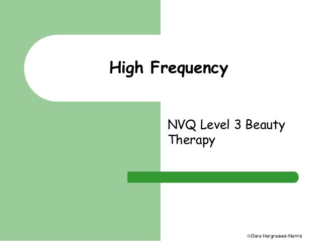 Clare Hargreaves-Norris  High Frequency  NVQ Level 3 Beauty  Therapy