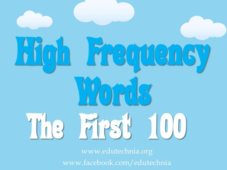 High Frequency    WordsThe First 100       www.edutechnia.org   www.facebook.com/edutechnia