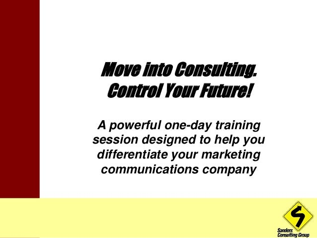 Move into Consulting.  Control Your Future!  A powerful one-day training  session designed to help you  differentiate your...