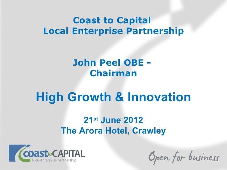 Coast to Capital Local Enterprise Partnership      John Peel OBE -         ChairmanHigh Growth & Innovation         21st J...