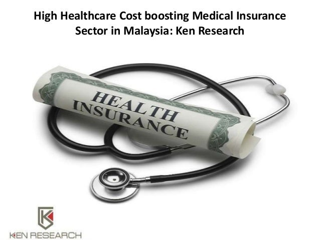 High Healthcare Cost boosting Medical Insurance Sector in Malaysia: Ken Research