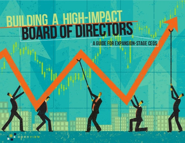 BUILDING A HIGH-IMPACT  BOARD OF DIRECTORS                A GUIDE FOR EXPANSION-STAGE CEOS