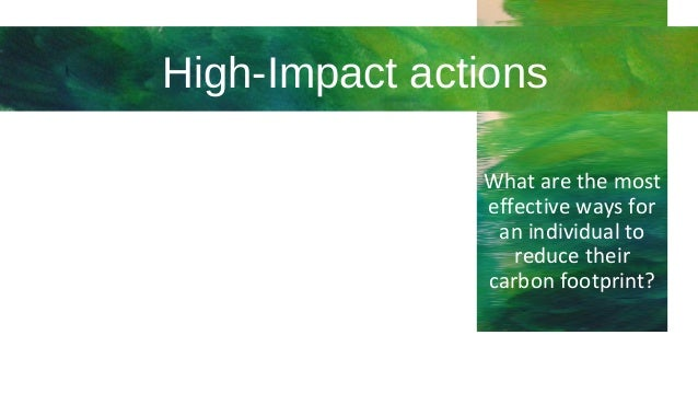 High-Impact actions What are the most effective ways for an individual to reduce their carbon footprint?