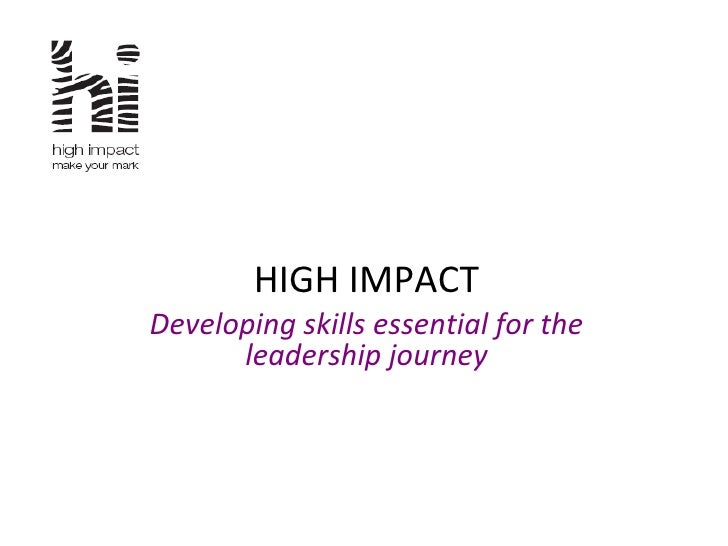 HIGH IMPACT Developing skills essential for the leadership journey