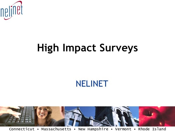 High Impact Surveys <ul><ul><li>NELINET </li></ul></ul>