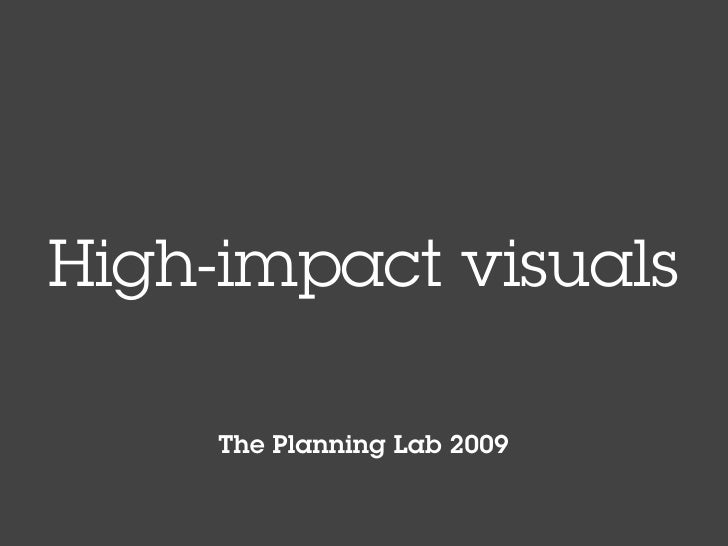 High-impact visuals       The Planning Lab 2009