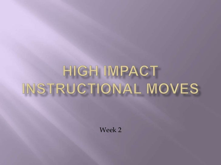 High Impact Instructional Moves <br />Week 2<br />
