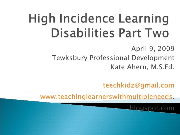 April 9, 2009 Tewksbury Professional Development Kate Ahern, M.S.Ed. [email_address] www.teachinglearnerswithmultipleneeds...