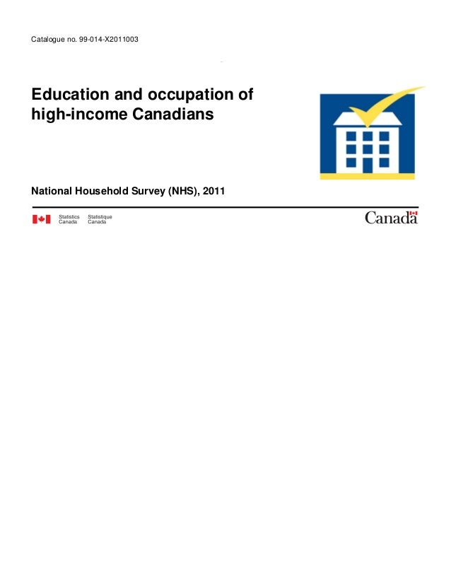 Catalogue no. 99-014-X2011003 Education and occupation of high-income Canadians National Household Survey (NHS), 2011 NHS ...