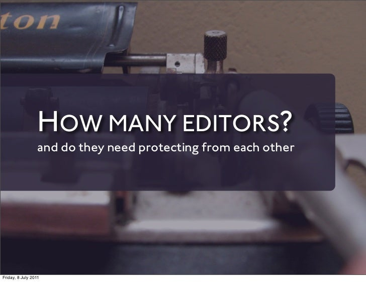HOW MANY EDITORS?                 and do they need protecting from each otherFriday, 8 July 2011