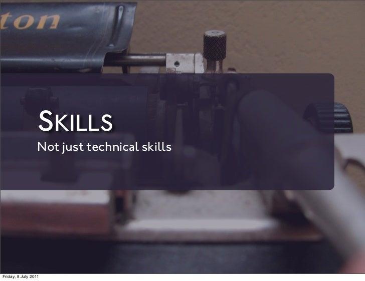 SKILLS                 Not just technical skillsFriday, 8 July 2011
