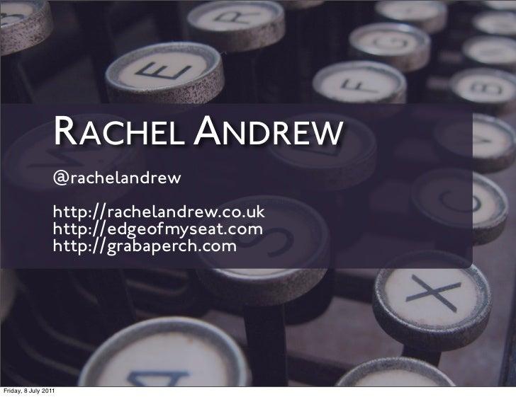 RACHEL ANDREW                 @rachelandrew                 http://rachelandrew.co.uk                 http://edgeofmyseat....