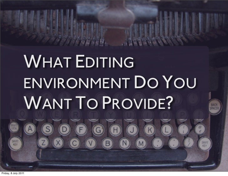 WHAT EDITING                 ENVIRONMENT DO YOU                 WANT TO PROVIDE?Friday, 8 July 2011