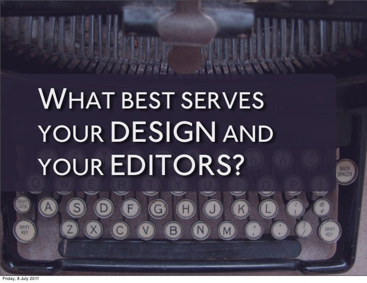 WHAT BEST SERVES                 YOUR DESIGN AND                 YOUR EDITORS?Friday, 8 July 2011