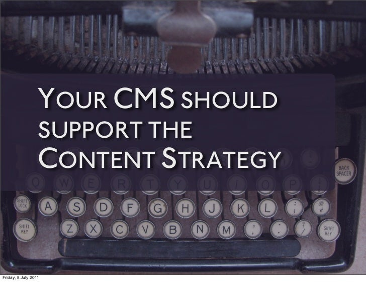 YOUR CMS SHOULD                 SUPPORT THE                 CONTENT STRATEGYFriday, 8 July 2011