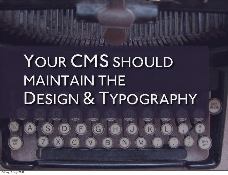 YOUR CMS SHOULD                 MAINTAIN THE                 DESIGN & TYPOGRAPHYFriday, 8 July 2011