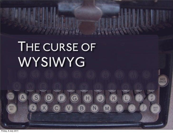 THE CURSE OF                 WYSIWYGFriday, 8 July 2011