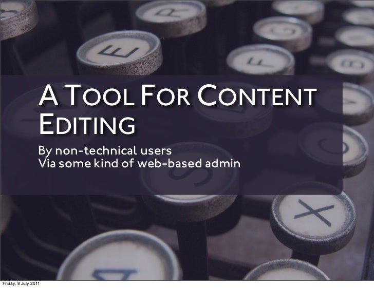 A TOOL FOR CONTENT                 EDITING                 By non-technical users                 Via some kind of web-bas...