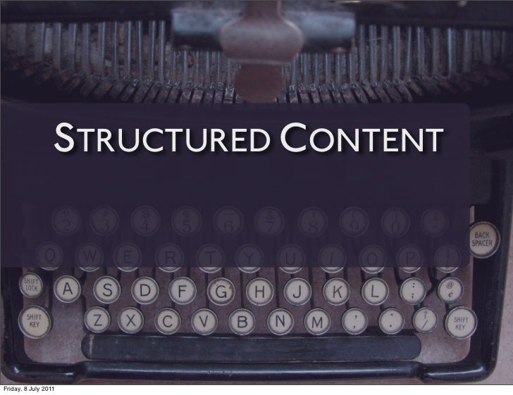 STRUCTURED CONTENTFriday, 8 July 2011