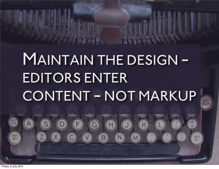 MAINTAIN THE DESIGN -                 EDITORS ENTER                 CONTENT - NOT MARKUPFriday, 8 July 2011