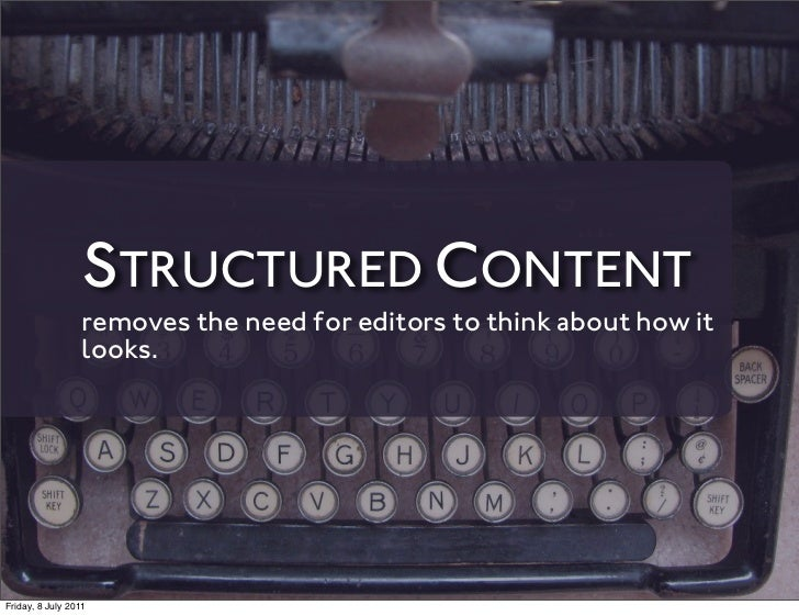 STRUCTURED CONTENT                 removes the need for editors to think about how it                 looks.Friday, 8 July...