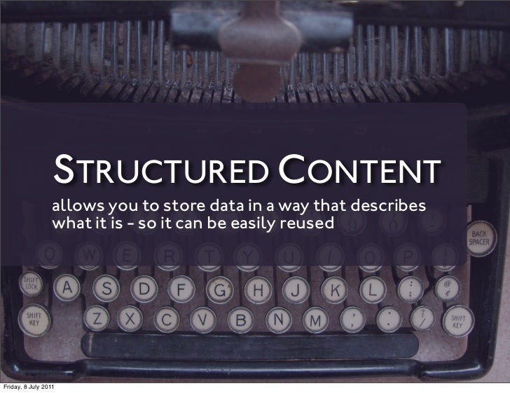 STRUCTURED CONTENT                 allows you to store data in a way that describes                 what it is - so it can...