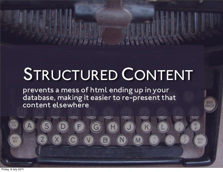 STRUCTURED CONTENT                 prevents a mess of html ending up in your                 database, making it easier to...