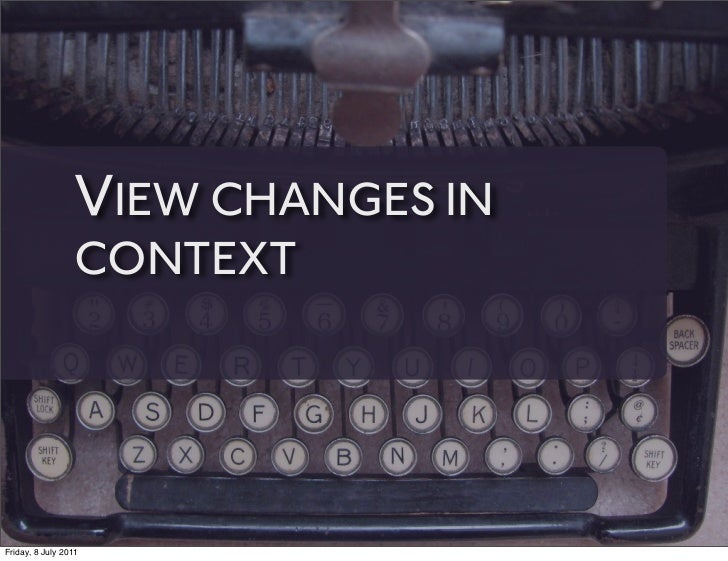 VIEW CHANGES IN                 CONTEXTFriday, 8 July 2011
