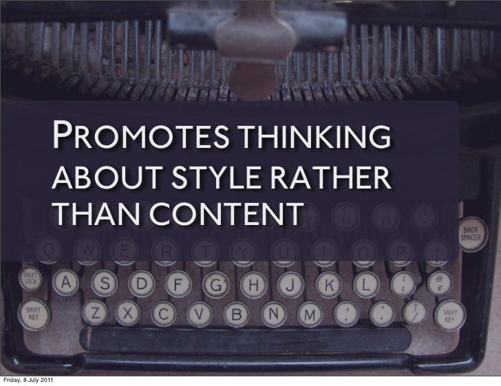 PROMOTES THINKING                 ABOUT STYLE RATHER                 THAN CONTENTFriday, 8 July 2011